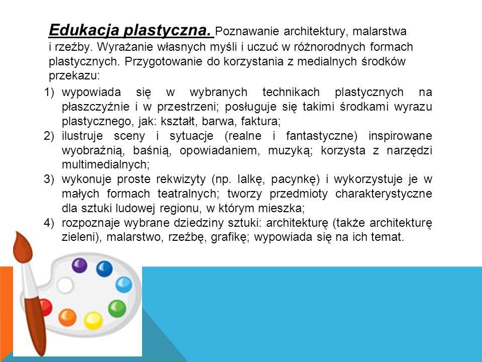 Edukacja plastyczna. Poznawanie architektury, malarstwa i rzeźby. Wyrażanie własnych myśli i uczuć w różnorodnych formach plastycznych. Przygotowanie