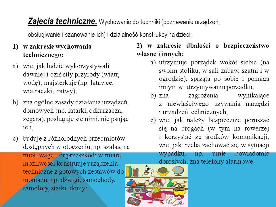 Zajęcia techniczne. Wychowanie do techniki (poznawanie urządzeń, obsługiwanie i szanowanie ich) i działalność konstrukcyjna dzieci: 1)w zakresie wycho