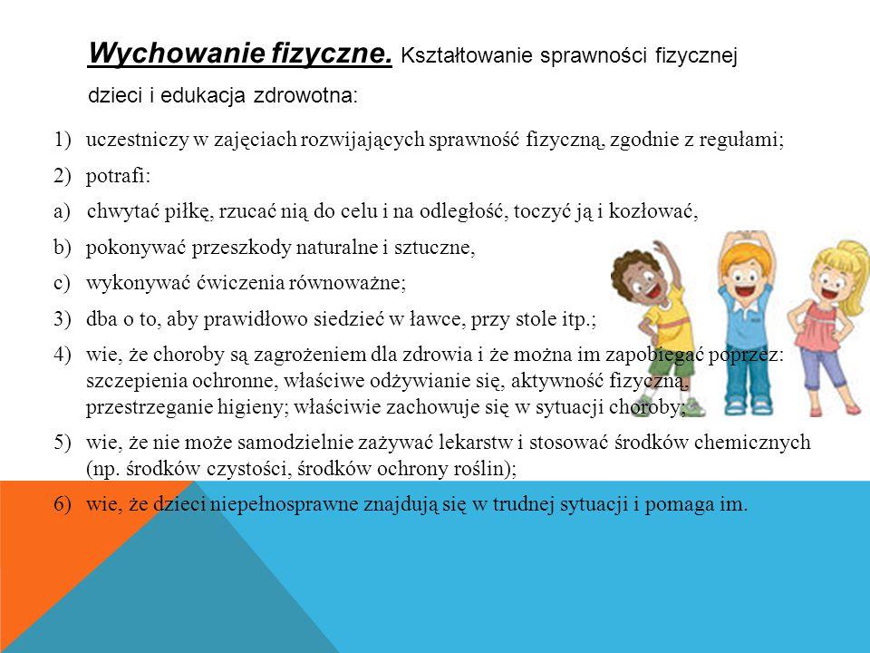 Wychowanie fizyczne. Kształtowanie sprawności fizycznej dzieci i edukacja zdrowotna: 1)uczestniczy w zajęciach rozwijających sprawność fizyczną, zgodn