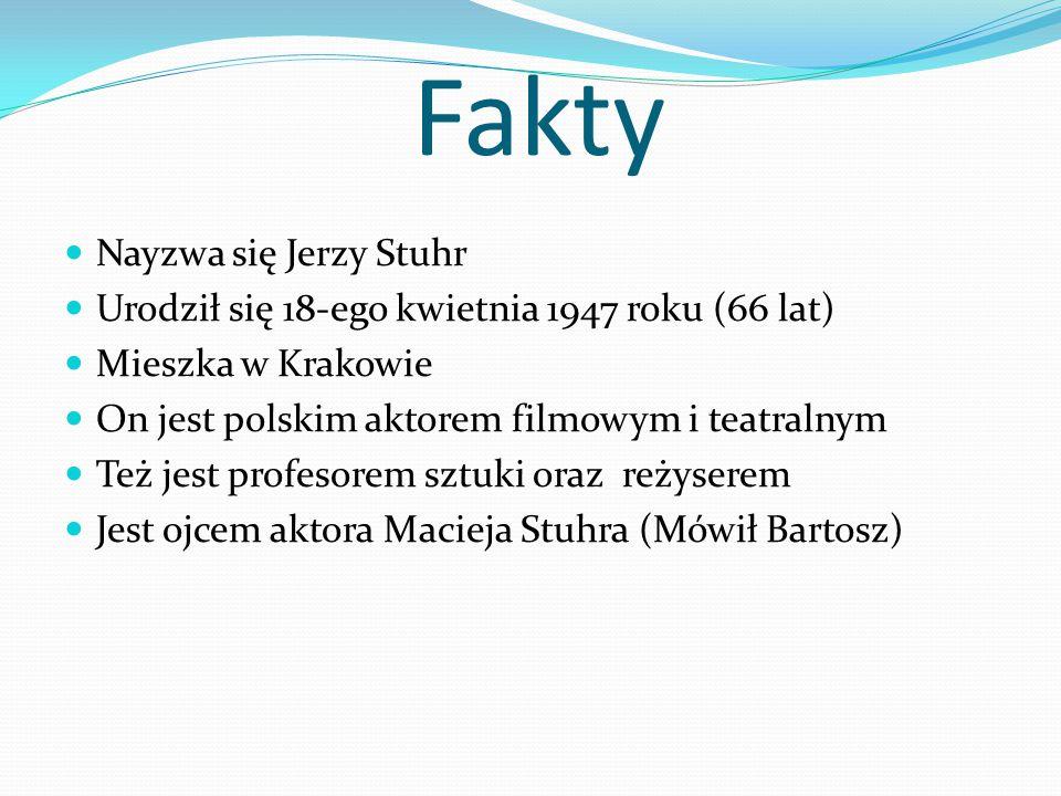Fakty Nayzwa się Jerzy Stuhr Urodził się 18-ego kwietnia 1947 roku (66 lat) Mieszka w Krakowie On jest polskim aktorem filmowym i teatralnym Też jest profesorem sztuki oraz reżyserem Jest ojcem aktora Macieja Stuhra (Mówił Bartosz)