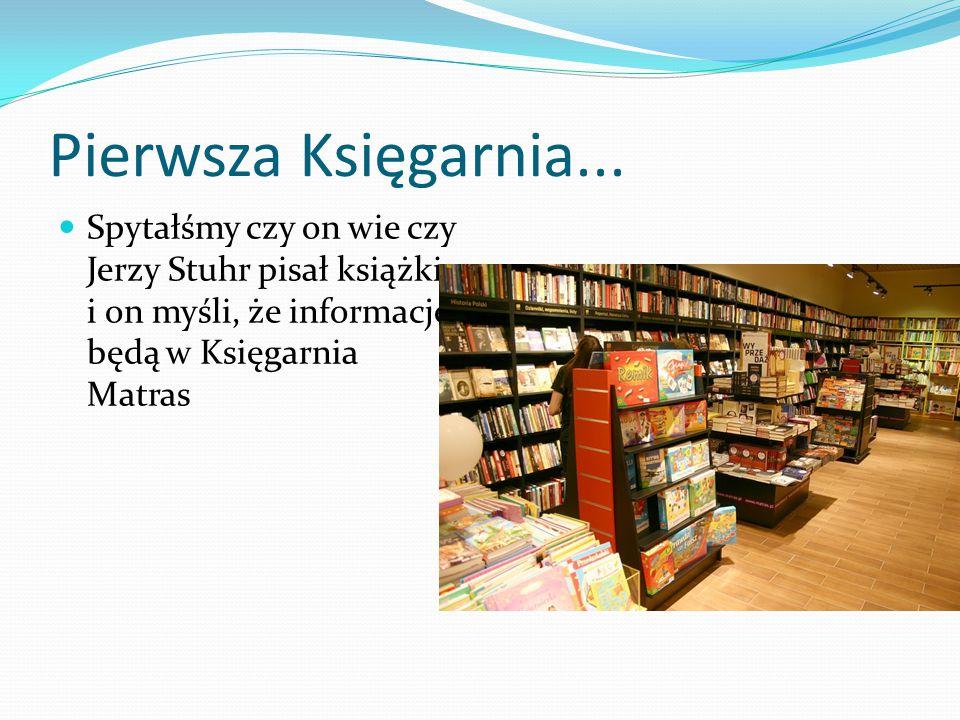 Pierwsza Księgarnia... Spytałśmy czy on wie czy Jerzy Stuhr pisał książki, i on myśli, że informacje będą w Księgarnia Matras