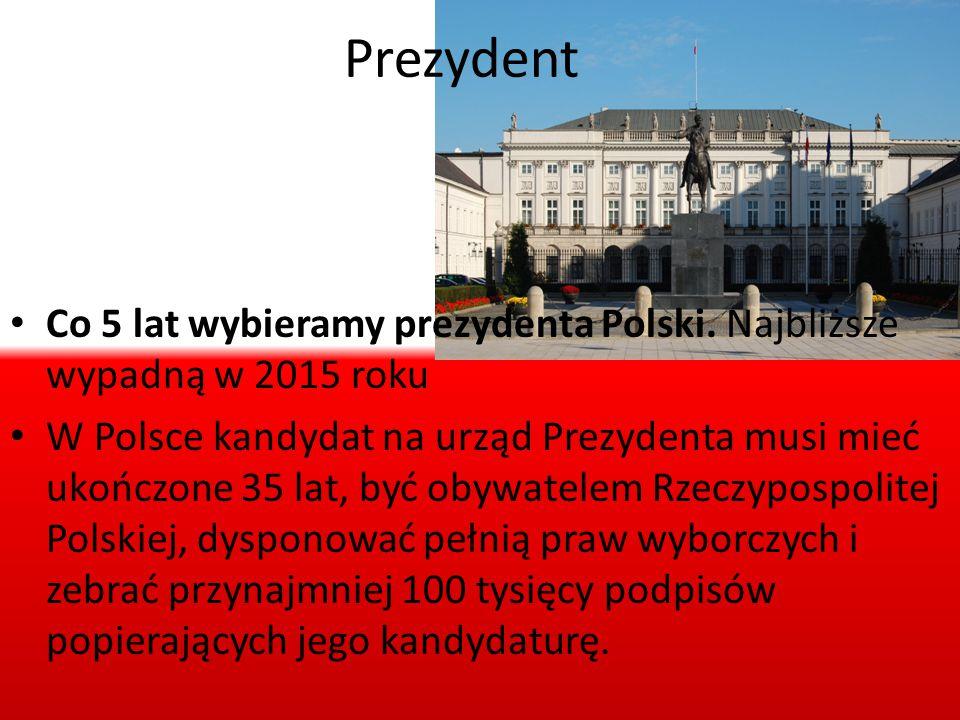 Prezydent Co 5 lat wybieramy prezydenta Polski. Najbliższe wypadną w 2015 roku W Polsce kandydat na urząd Prezydenta musi mieć ukończone 35 lat, być o