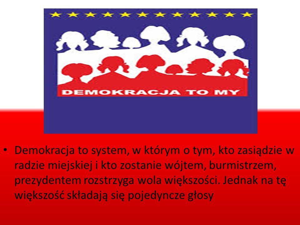 Demokracja to system, w którym o tym, kto zasiądzie w radzie miejskiej i kto zostanie wójtem, burmistrzem, prezydentem rozstrzyga wola większości. Jed