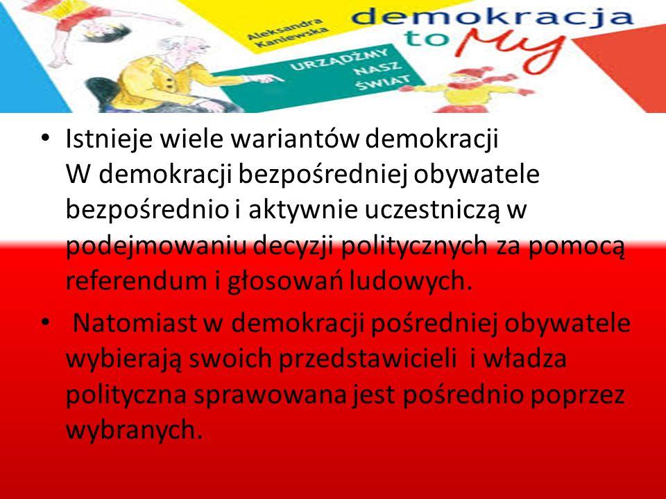 Istnieje wiele wariantów demokracji W demokracji bezpośredniej obywatele bezpośrednio i aktywnie uczestniczą w podejmowaniu decyzji politycznych za po