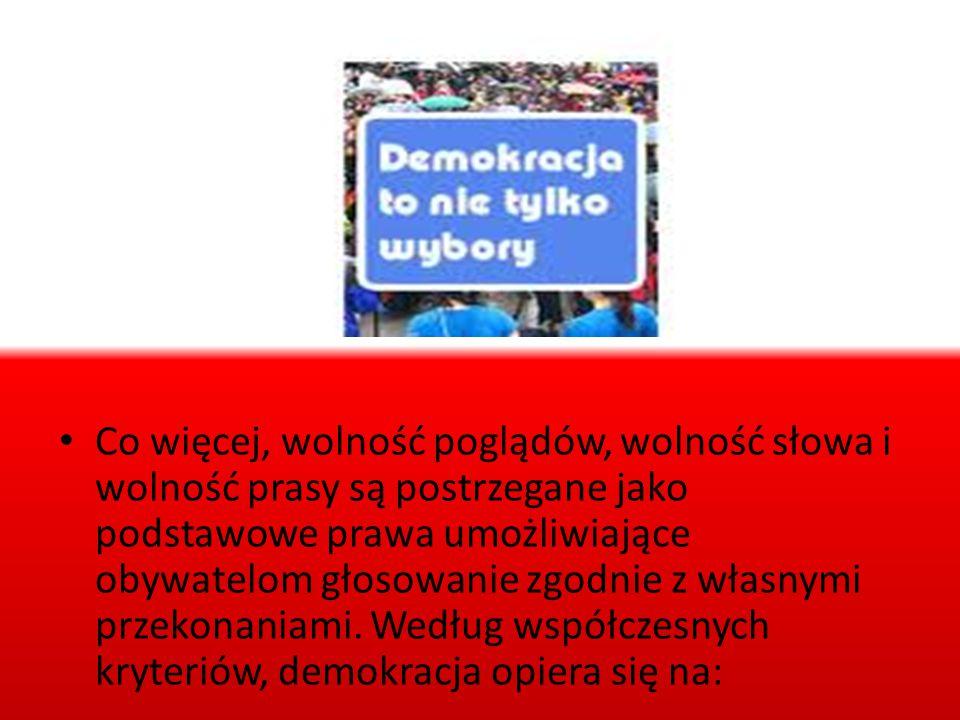 - suwerenności narodu, czyli zasada mówiąca, że naród jest źródłem władzy w państwie i powinien suwerennie podejmować najważniejsze decyzje, - pluralizmu, czyli wielości poglądów i organizacji, które mogą działać w państwie demokratycznym, - trójpodziału władzy, czyli zasadzie podziału na trzy niezależnie i równe sobie władze: ustawodawczą, wykonawczą i sądowniczą, - państwa prawa, czyli dominacji prawa nad państwem i równości wobec niego