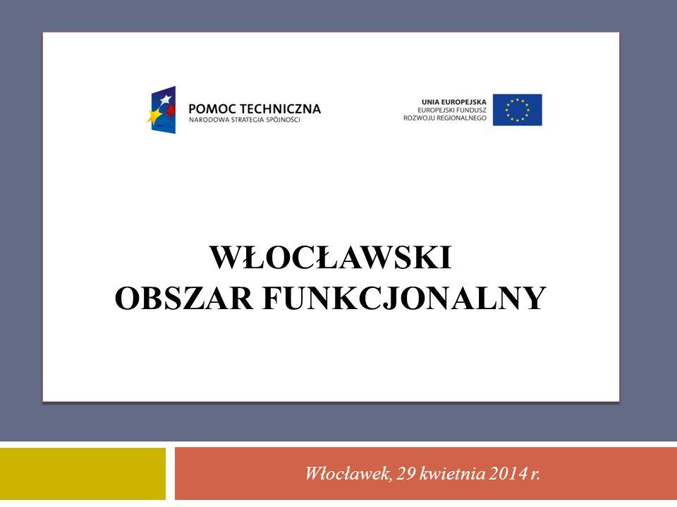 WŁOCŁAWSKI OBSZAR FUNKCJONALNY Włocławek, 29 kwietnia 2014 r.