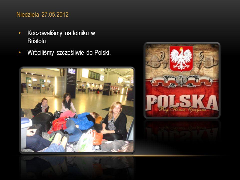 Koczowaliśmy na lotniku w Bristolu. Wróciliśmy szczęśliwie do Polski. Niedziela 27.05.2012