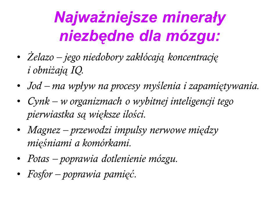 Najważniejsze minerały niezbędne dla mózgu: Ż elazo – jego niedobory zak ł ócaj ą koncentracj ę i obni ż aj ą IQ. Jod – ma wp ł yw na procesy my ś len