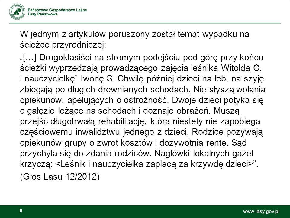 17 W ostatnich latach na terenie Nadleśnictwa Kozienice zarejestrowano kilka wypadków przy pracy, spowodowanych opisanymi wyżej zagrożeniami: 2013 r.