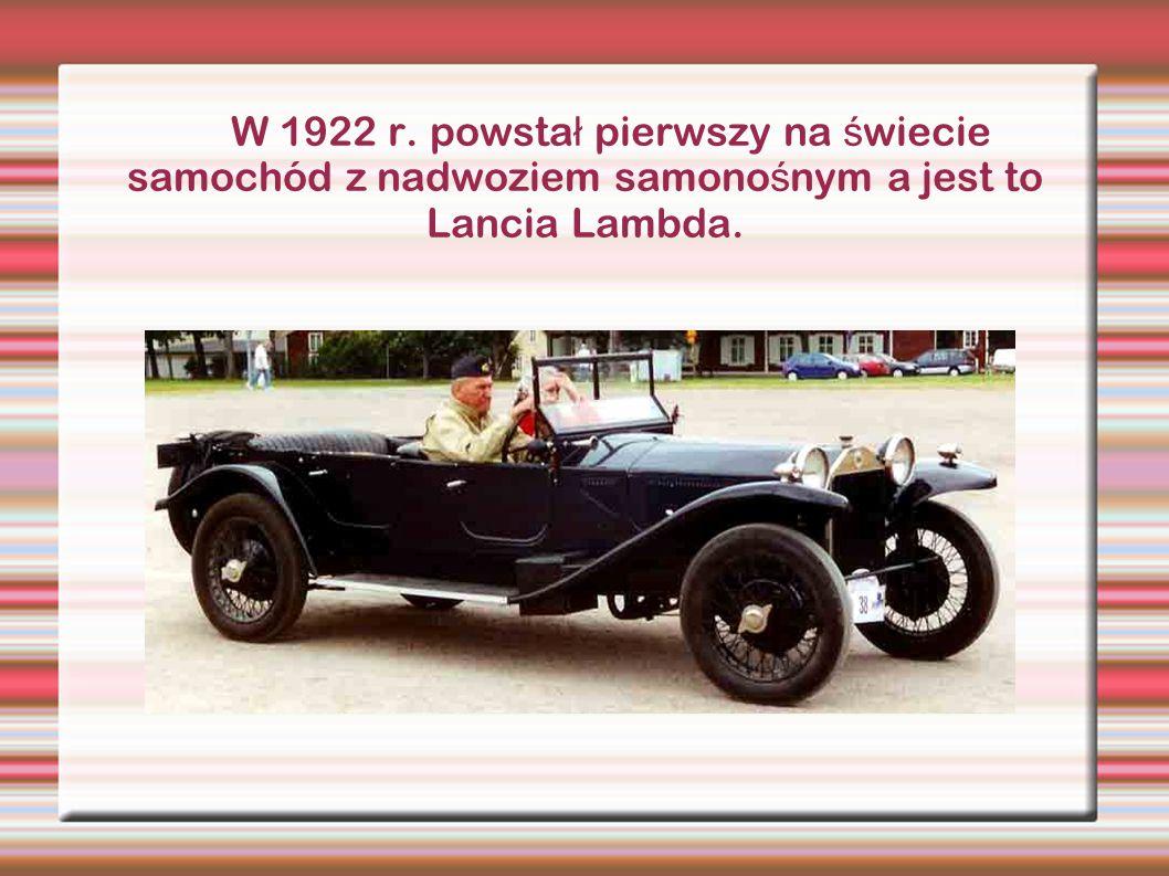 W 1922 r. powsta ł pierwszy na ś wiecie samochód z nadwoziem samono ś nym a jest to Lancia Lambda.