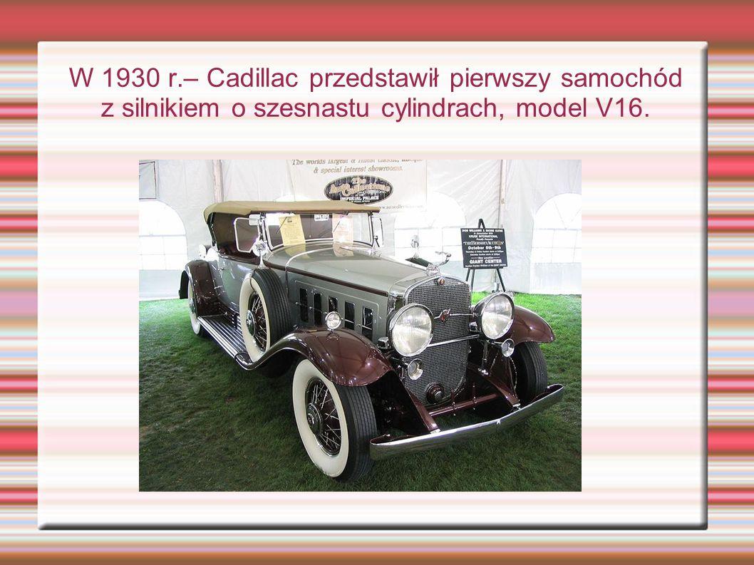 W 1930 r.– Cadillac przedstawił pierwszy samochód z silnikiem o szesnastu cylindrach, model V16.