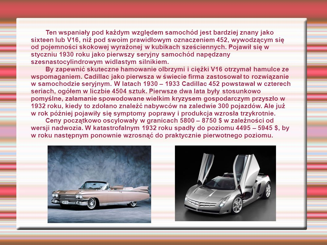 Ten wspaniały pod każdym względem samochód jest bardziej znany jako sixteen lub V16, niż pod swoim prawidłowym oznaczeniem 452, wywodzącym się od poje
