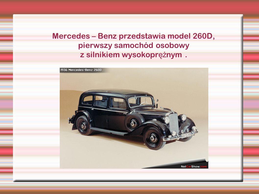 Mercedes – Benz przedstawia model 260D, pierwszy samochód osobowy z silnikiem wysokopr ęż nym.