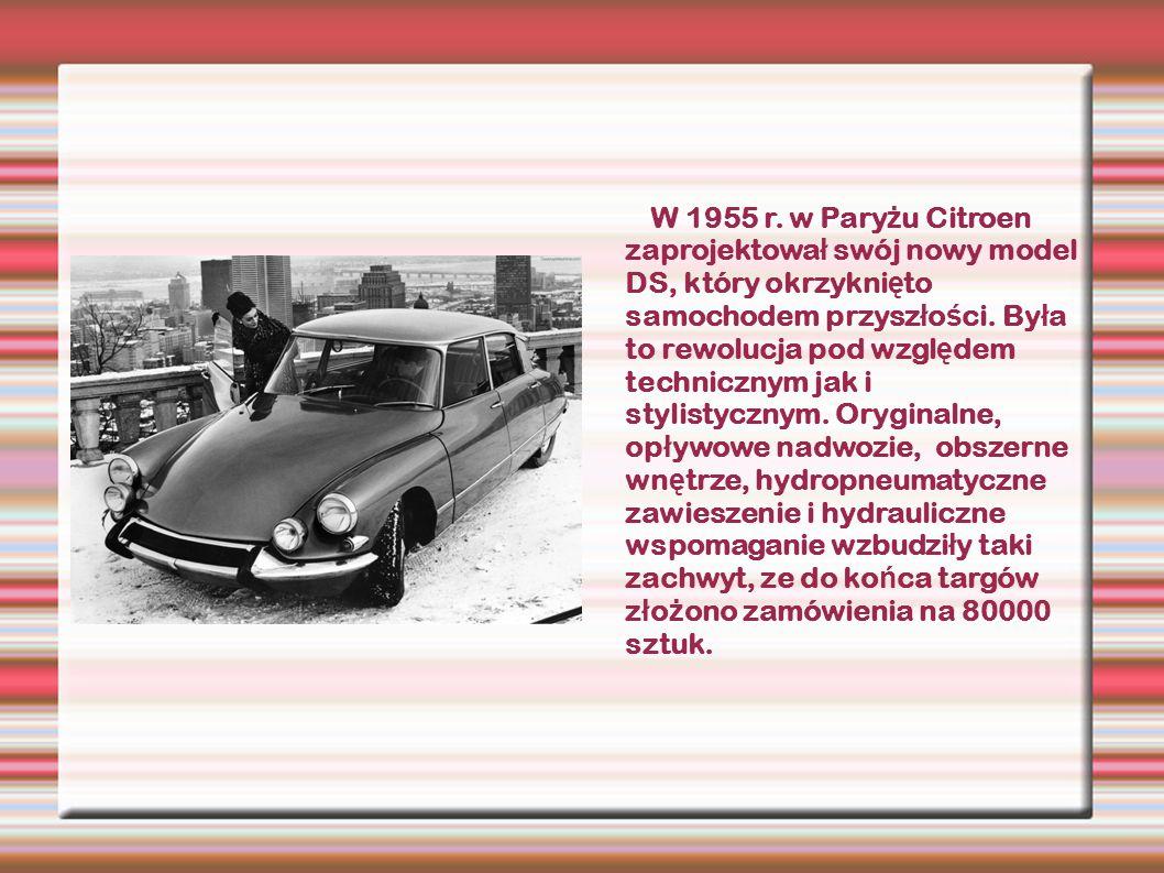 W 1955 r. w Pary ż u Citroen zaprojektowa ł swój nowy model DS, który okrzykni ę to samochodem przysz ł o ś ci. By ł a to rewolucja pod wzgl ę dem tec