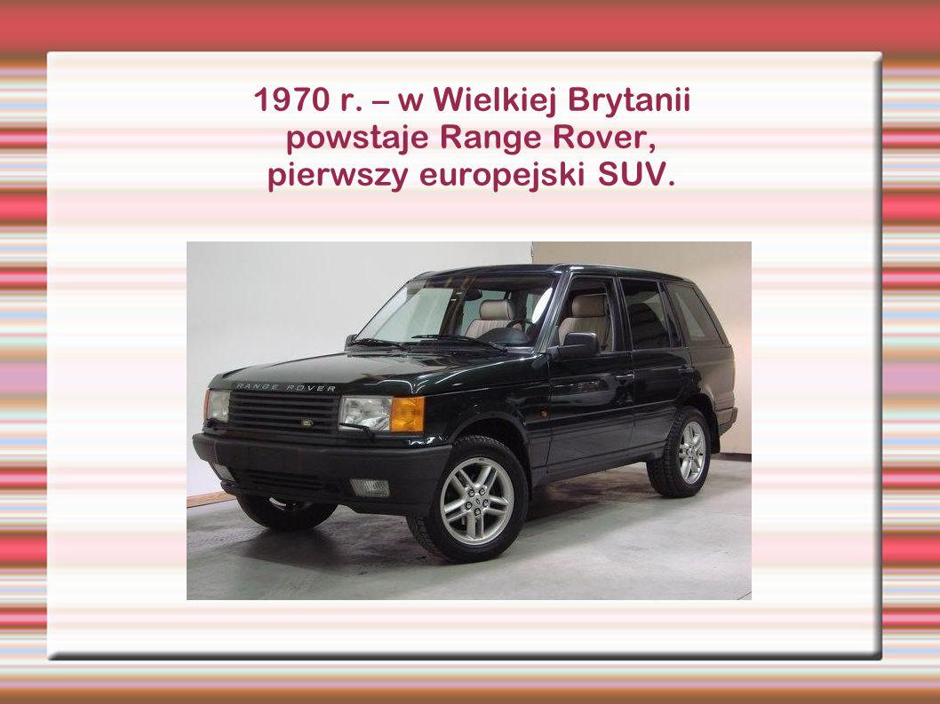 1970 r. – w Wielkiej Brytanii powstaje Range Rover, pierwszy europejski SUV.