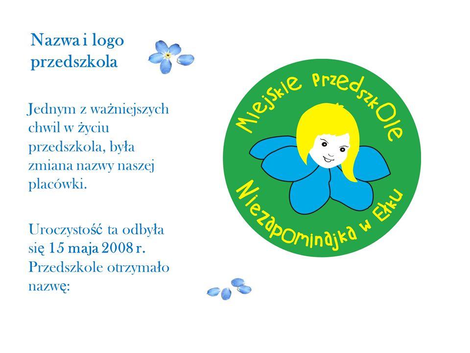 Nazwa i logo przedszkola Jednym z wa ż niejszych chwil w ż yciu przedszkola, by ł a zmiana nazwy naszej placówki. Uroczysto ść ta odby ł a si ę 15 maj