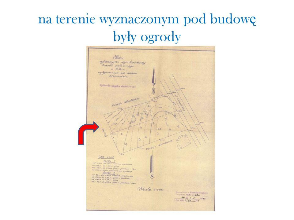 na terenie wyznaczonym pod budow ę by ł y ogrody