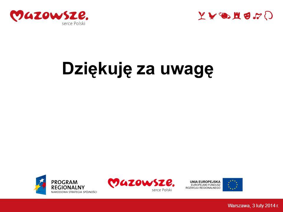 Dziękuję za uwagę Warszawa, 3 luty 2014 r.