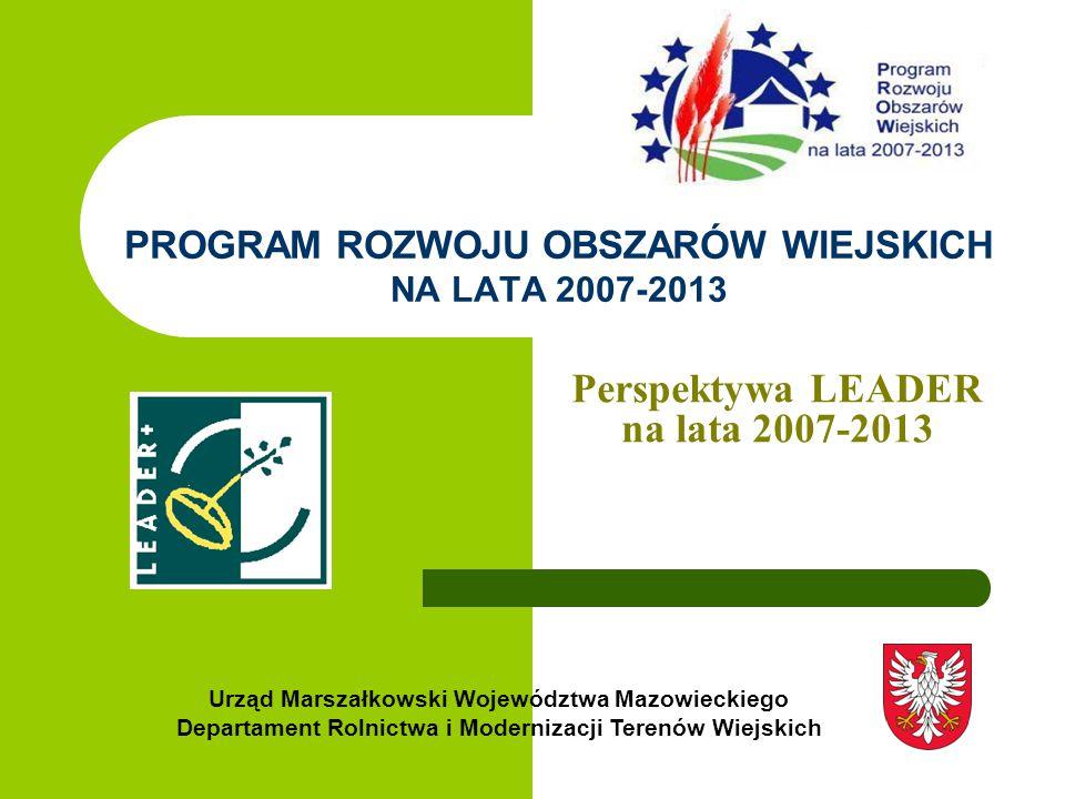 PROGRAM ROZWOJU OBSZARÓW WIEJSKICH NA LATA 2007 - 2013 LEADER w PROW 2007-2013 Inicjatywa Leader, po przejściu przez trzy okresy programowania, osiągnęła poziom dojrzałości umożliwiający obszarom wiejskim wdrożenie podejścia Leader w szerszym zakresie w ramach głównego programowania rozwoju obszarów wiejskich.