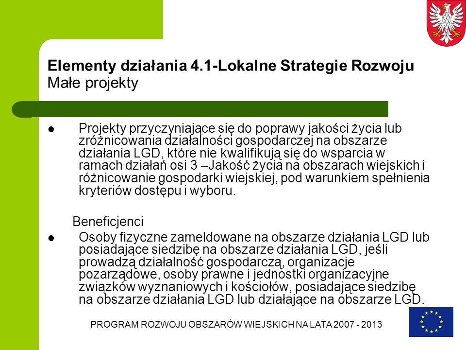 PROGRAM ROZWOJU OBSZARÓW WIEJSKICH NA LATA 2007 - 2013 Elementy działania 4.1-Lokalne Strategie Rozwoju Małe projekty Projekty przyczyniające się do p