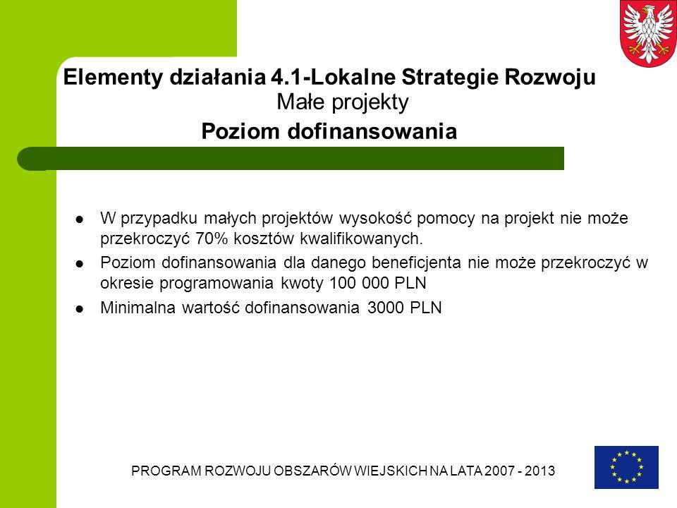 PROGRAM ROZWOJU OBSZARÓW WIEJSKICH NA LATA 2007 - 2013 W przypadku małych projektów wysokość pomocy na projekt nie może przekroczyć 70% kosztów kwalif