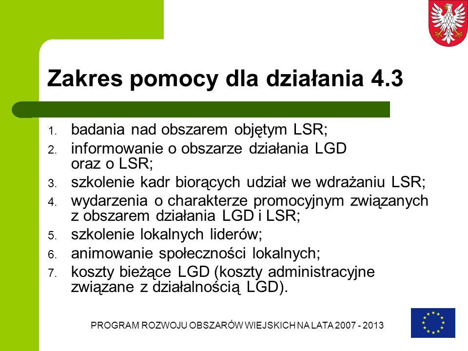 PROGRAM ROZWOJU OBSZARÓW WIEJSKICH NA LATA 2007 - 2013 Zakres pomocy dla działania 4.3 1. badania nad obszarem objętym LSR; 2. informowanie o obszarze