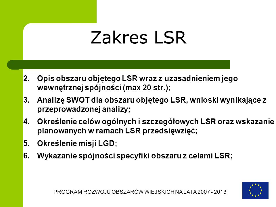 PROGRAM ROZWOJU OBSZARÓW WIEJSKICH NA LATA 2007 - 2013 Zakres LSR 2.Opis obszaru objętego LSR wraz z uzasadnieniem jego wewnętrznej spójności (max 20
