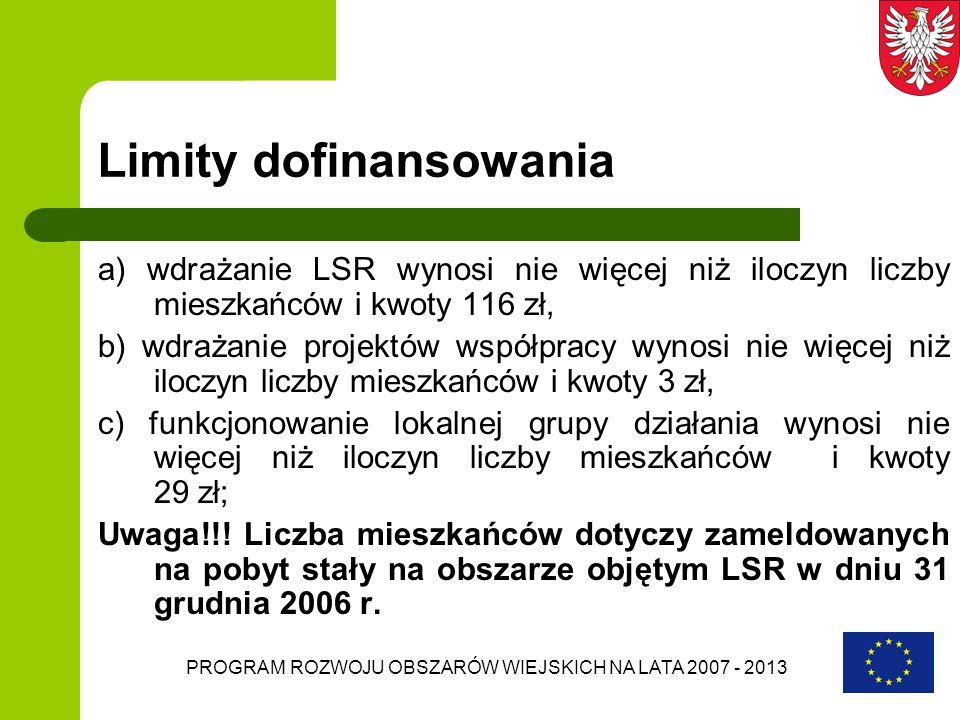 PROGRAM ROZWOJU OBSZARÓW WIEJSKICH NA LATA 2007 - 2013 Limity dofinansowania a) wdrażanie LSR wynosi nie więcej niż iloczyn liczby mieszkańców i kwoty