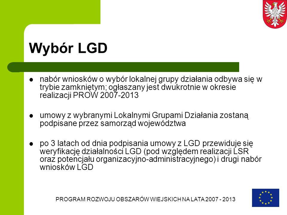 PROGRAM ROZWOJU OBSZARÓW WIEJSKICH NA LATA 2007 - 2013 Wybór LGD nabór wniosków o wybór lokalnej grupy działania odbywa się w trybie zamkniętym; ogłas
