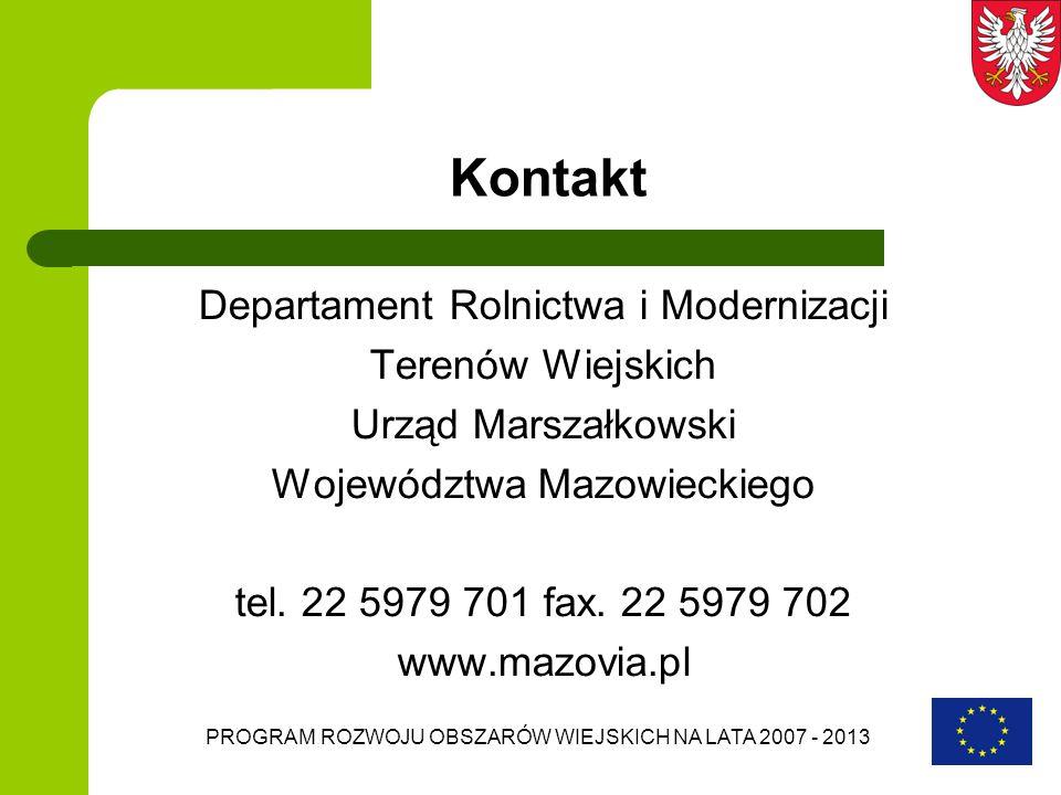 PROGRAM ROZWOJU OBSZARÓW WIEJSKICH NA LATA 2007 - 2013 Kontakt Departament Rolnictwa i Modernizacji Terenów Wiejskich Urząd Marszałkowski Województwa