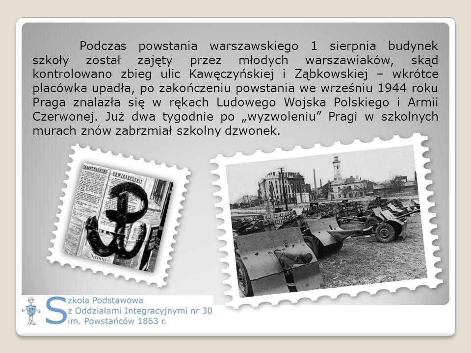 Podczas powstania warszawskiego 1 sierpnia budynek szkoły został zajęty przez młodych warszawiaków, skąd kontrolowano zbieg ulic Kawęczyńskiej i Ząbkowskiej – wkrótce placówka upadła, po zakończeniu powstania we wrześniu 1944 roku Praga znalazła się w rękach Ludowego Wojska Polskiego i Armii Czerwonej.