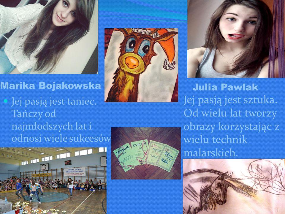 Marika Bojakowska Jej pasją jest taniec.Tańczy od najmłodszych lat i odnosi wiele sukcesów.
