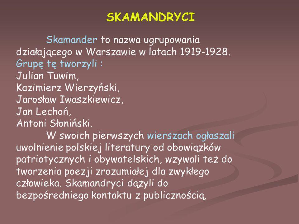 SKAMANDRYCI Skamander to nazwa ugrupowania działającego w Warszawie w latach 1919-1928.
