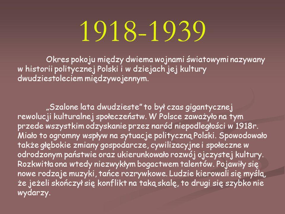1918-1939 Okres pokoju między dwiema wojnami światowymi nazywany w historii politycznej Polski i w dziejach jej kultury dwudziestoleciem międzywojennym.