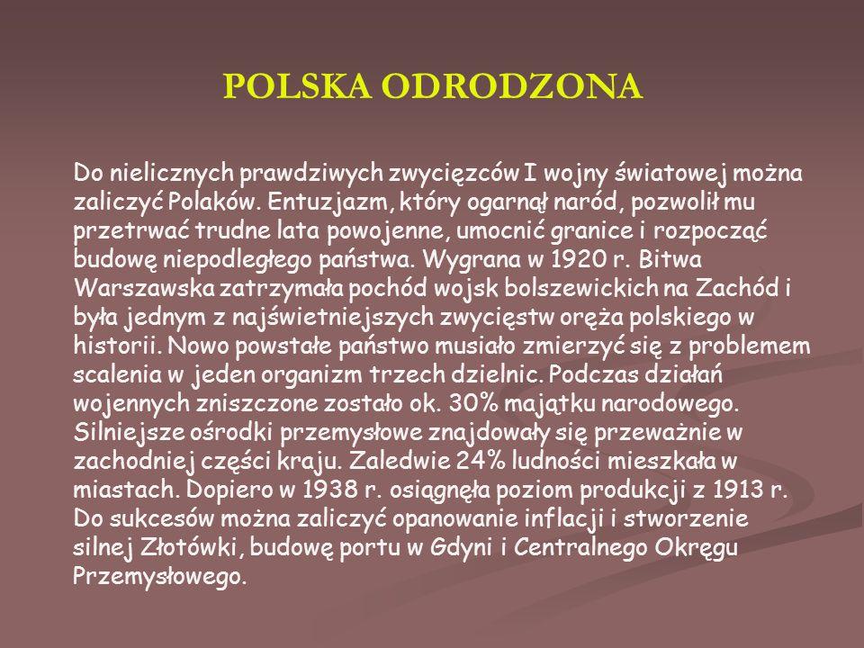 POLSKA ODRODZONA Do nielicznych prawdziwych zwycięzców I wojny światowej można zaliczyć Polaków.