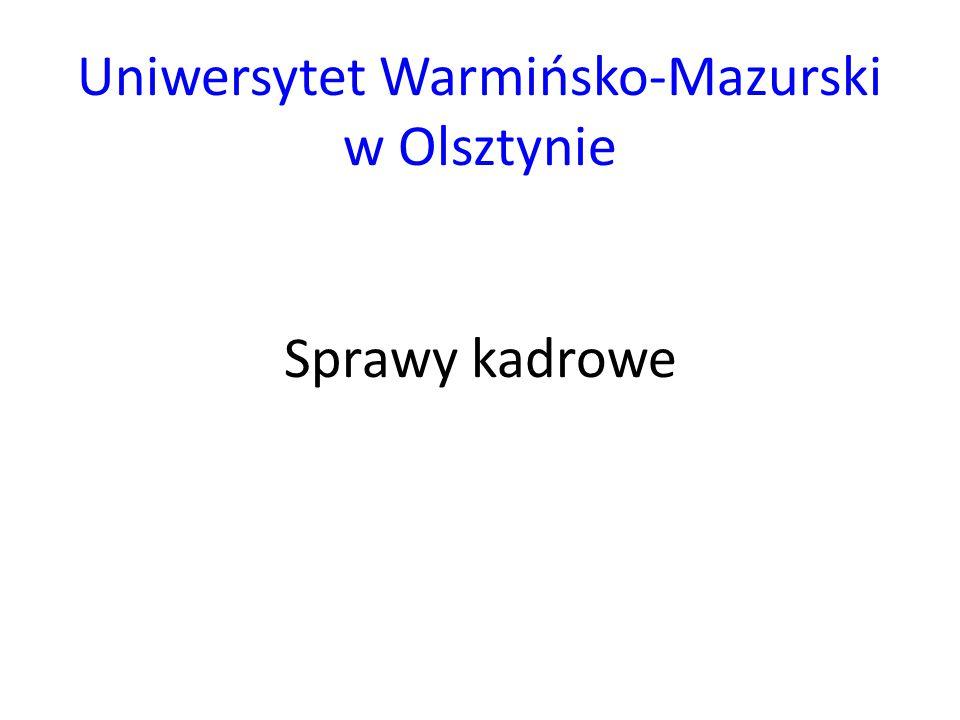 Uniwersytet Warmińsko-Mazurski w Olsztynie Sprawy kadrowe