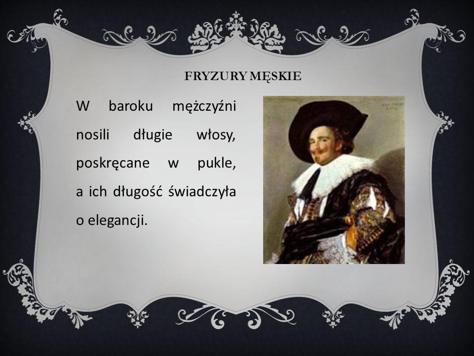 FRYZURY MĘSKIE W baroku mężczyźni nosili długie włosy, poskręcane w pukle, a ich długość świadczyła o elegancji.