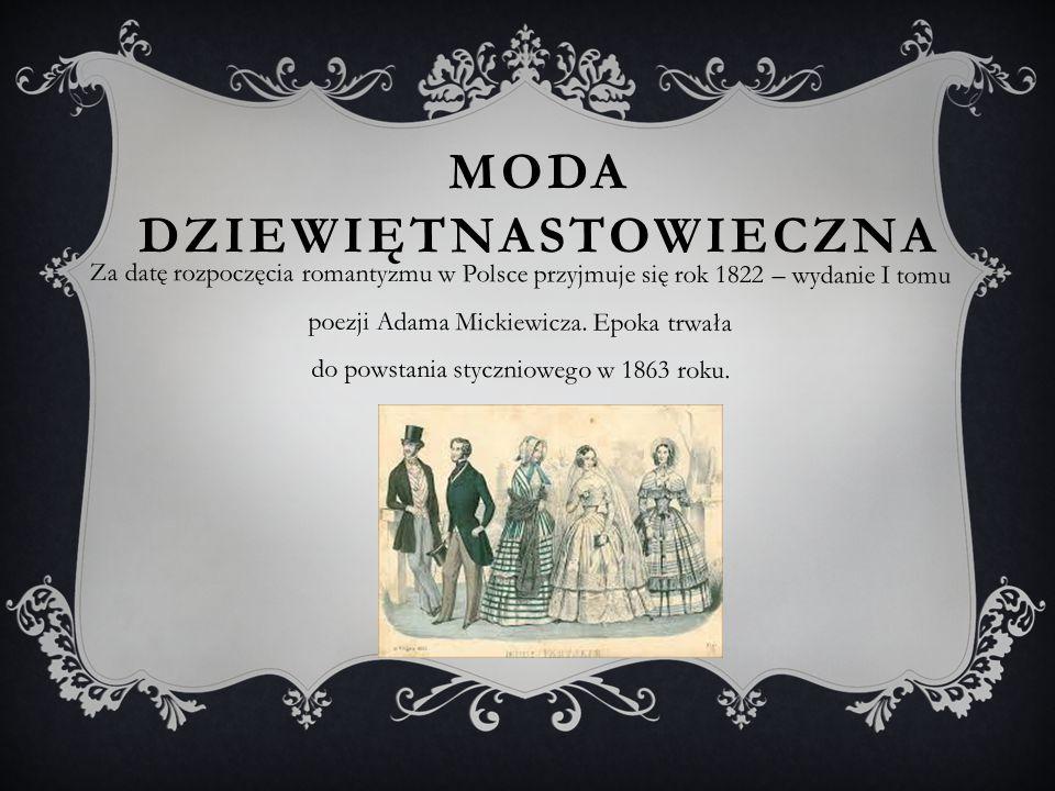 MODA DZIEWIĘTNASTOWIECZNA Za datę rozpoczęcia romantyzmu w Polsce przyjmuje się rok 1822 – wydanie I tomu poezji Adama Mickiewicza.