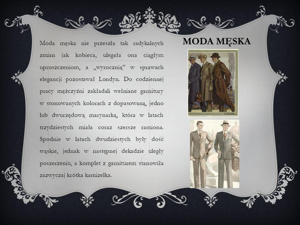 """MODA MĘSKA Moda męska nie przeszła tak radykalnych zmian jak kobieca, ulegała ona ciągłym uproszczeniom, a """"wyrocznią w sprawach elegancji pozostawał Londyn."""