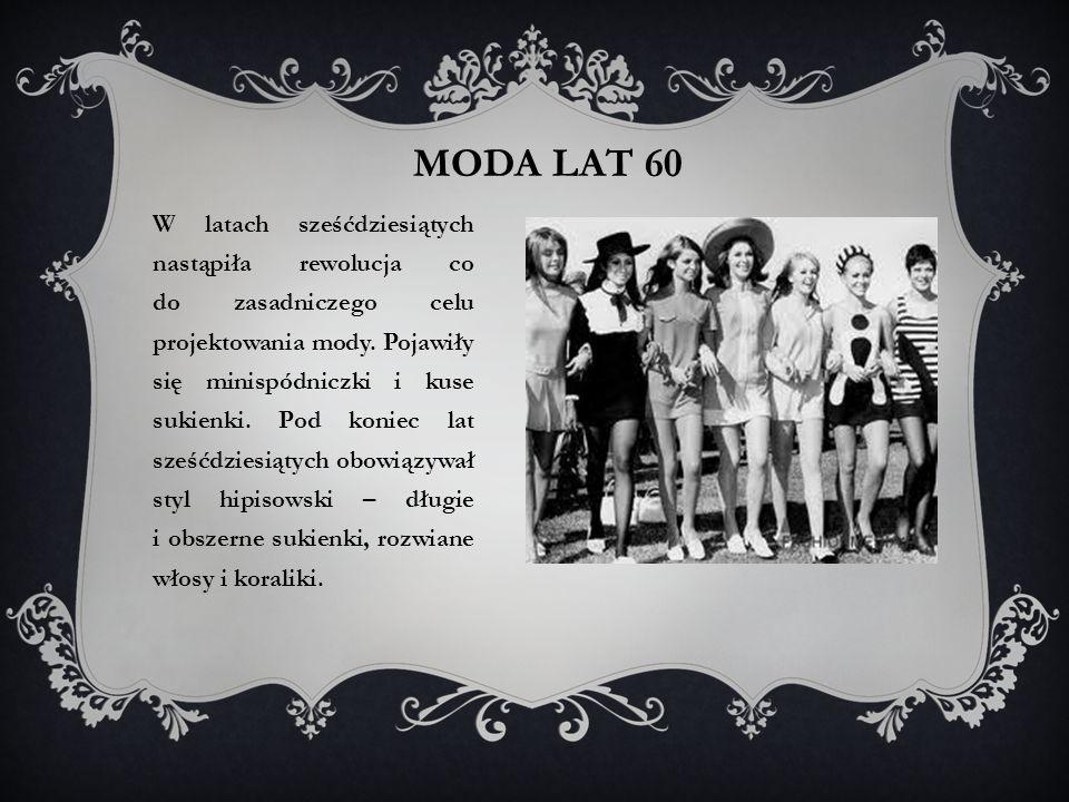 MODA LAT 60 W latach sześćdziesiątych nastąpiła rewolucja co do zasadniczego celu projektowania mody.