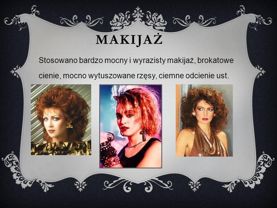 MAKIJAŻ Stosowano bardzo mocny i wyrazisty makijaż, brokatowe cienie, mocno wytuszowane rzęsy, ciemne odcienie ust.