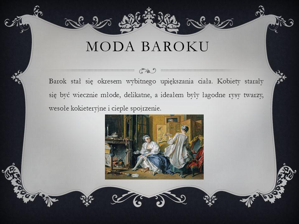 MODA BAROKU Barok stał się okresem wybitnego upiększania ciała.
