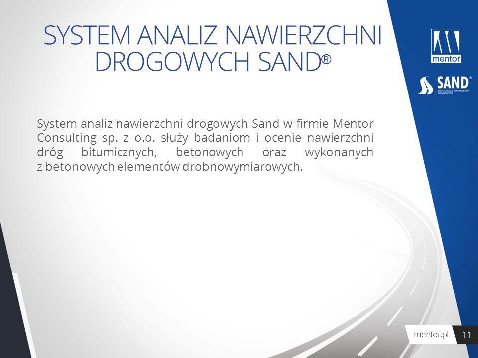 SYSTEM ANALIZ NAWIERZCHNI DROGOWYCH SAND ® System analiz nawierzchni drogowych Sand w firmie Mentor Consulting sp. z o.o. służy badaniom i ocenie nawi