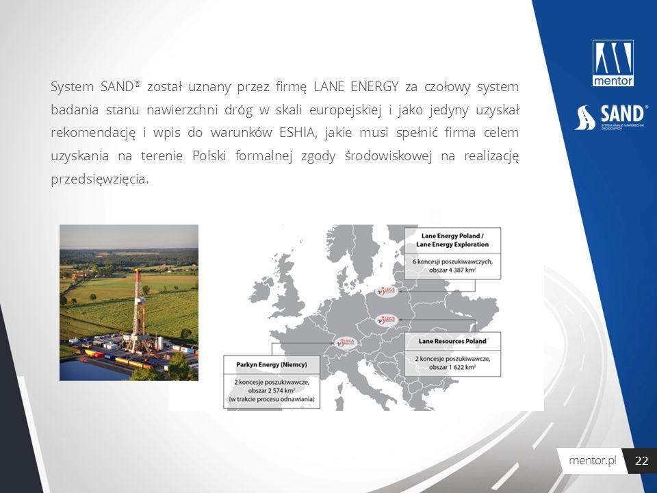 mentor.pl 22 System SAND ® został uznany przez firmę LANE ENERGY za czołowy system badania stanu nawierzchni dróg w skali europejskiej i jako jedyny u