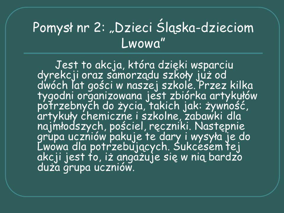 """Pomysł nr 2: """"Dzieci Śląska-dzieciom Lwowa Jest to akcja, która dzięki wsparciu dyrekcji oraz samorządu szkoły już od dwóch lat gości w naszej szkole."""