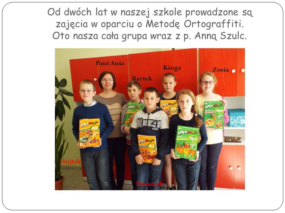 Od dwóch lat w naszej szkole prowadzone są zajęcia w oparciu o Metodę Ortograffiti. Oto nasza cała grupa wraz z p. Anną Szulc. Wojtek Pani Ania Bartek