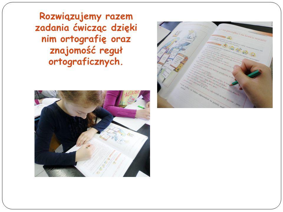Rozwiązujemy razem zadania ćwicząc dzięki nim ortografię oraz znajomość reguł ortograficznych.