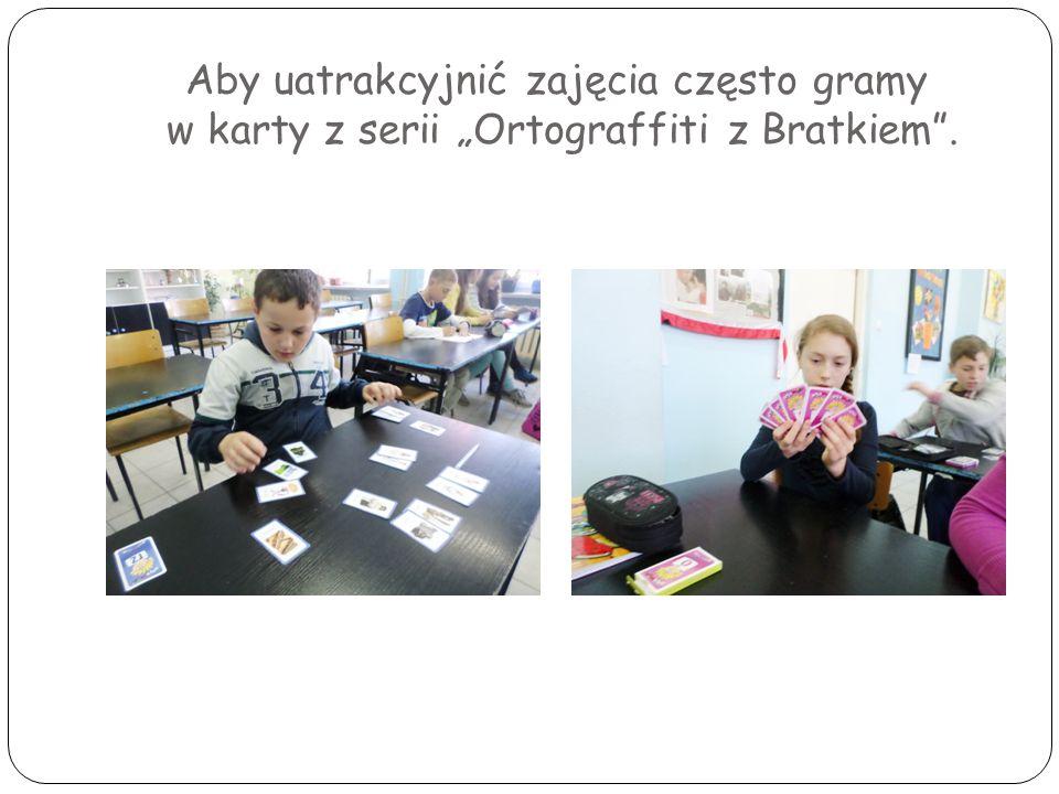 """Aby uatrakcyjnić zajęcia często gramy w karty z serii """"Ortograffiti z Bratkiem""""."""