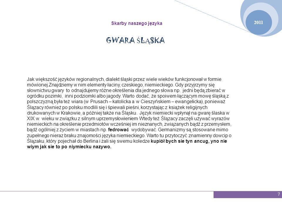 2011 Skarby naszego języka 7 GWARA Ś L Ą SKA Jak większość języków regionalnych, dialekt śląski przez wiele wieków funkcjonował w formie mówionej.Znaj