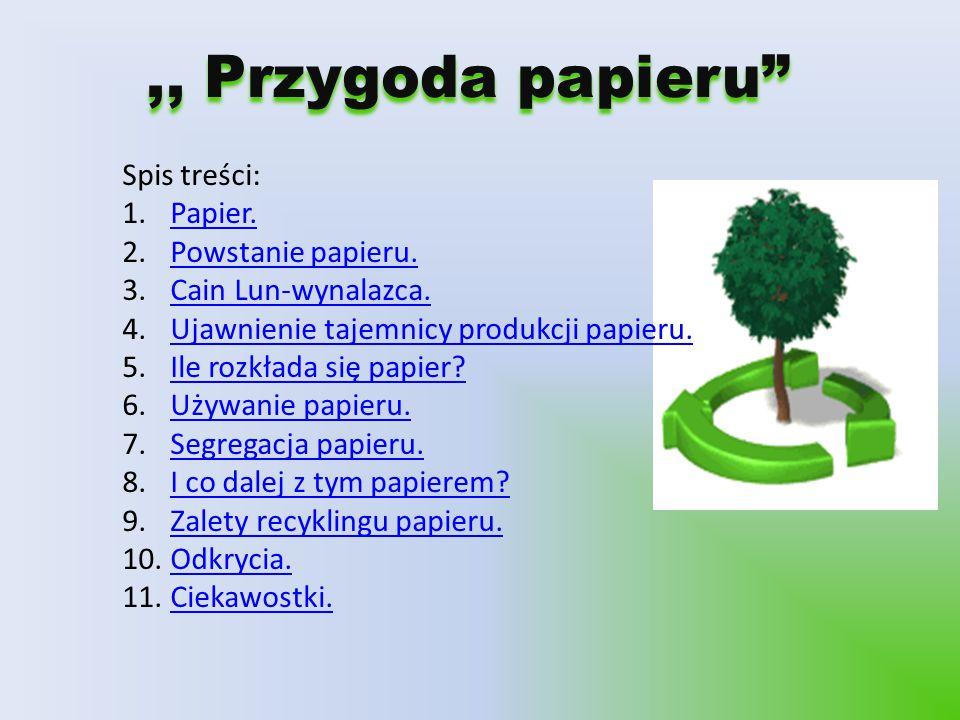 """,, Przygoda papieru"""",, Przygoda papieru"""" Spis treści: 1.Papier.Papier. 2.Powstanie papieru.Powstanie papieru. 3.Cain Lun-wynalazca.Cain Lun-wynalazca."""